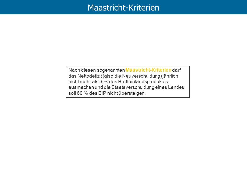 Maastricht-Kriterien Nach diesen sogenannten Maastricht-Kriterien darf das Nettodefizit (also die Neuverschuldung) jährlich nicht mehr als 3 % des Bru