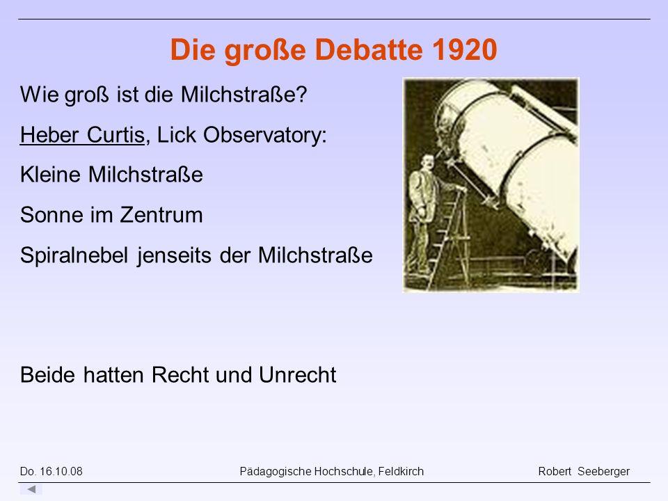 Do. 16.10.08 Pädagogische Hochschule, Feldkirch Robert Seeberger Die große Debatte 1920 Wie groß ist die Milchstraße? Heber Curtis, Lick Observatory: