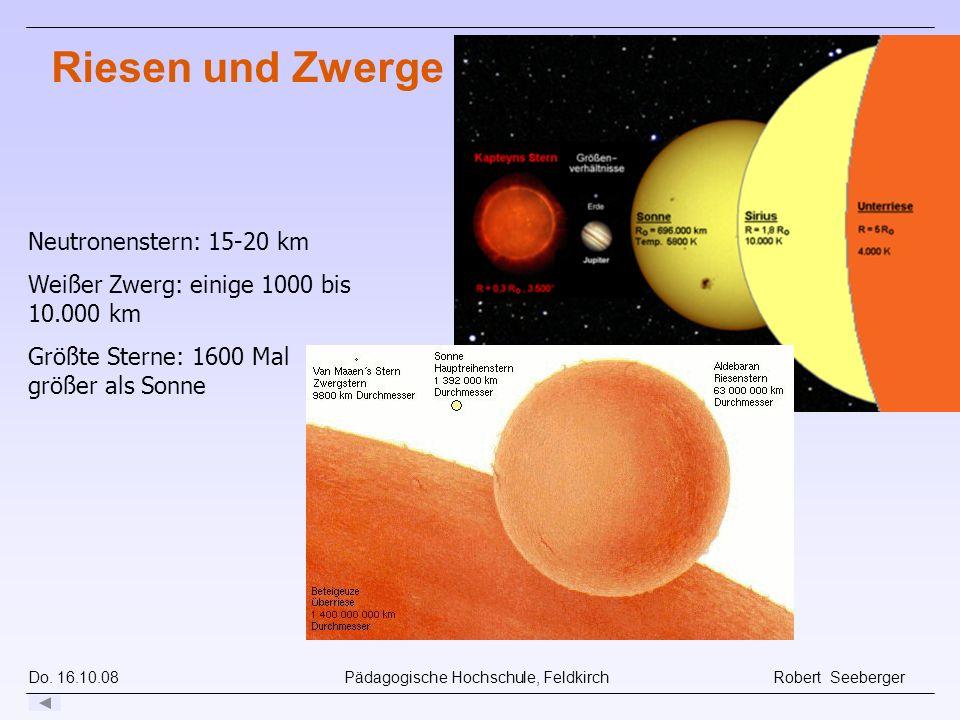 Do. 16.10.08 Pädagogische Hochschule, Feldkirch Robert Seeberger Riesen und Zwerge Neutronenstern: 15-20 km Weißer Zwerg: einige 1000 bis 10.000 km Gr
