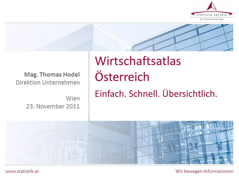 www.statistik.atWir bewegen Informationen Wirtschaftsatlas Österreich Einfach. Schnell. Übersichtlich. Mag. Thomas Hodel Direktion Unternehmen Wien 23