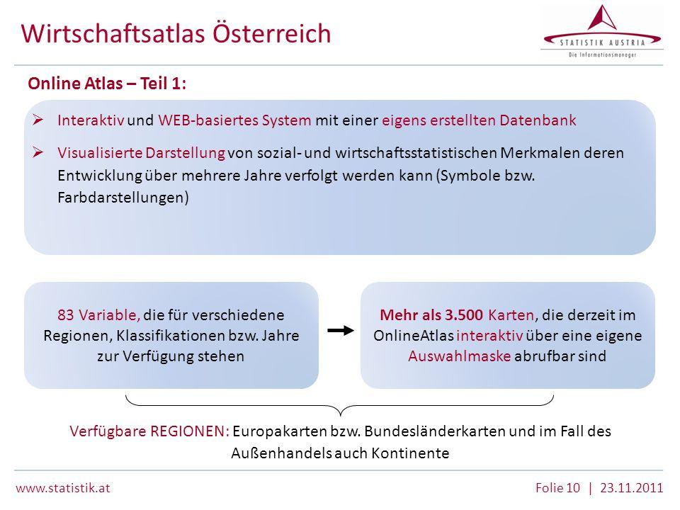 www.statistik.atFolie 10 | 23.11.2011 Wirtschaftsatlas Österreich Interaktiv und WEB-basiertes System mit einer eigens erstellten Datenbank Visualisie