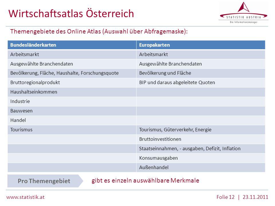 www.statistik.atFolie 12 | 23.11.2011 Wirtschaftsatlas Österreich Themengebiete des Online Atlas (Auswahl über Abfragemaske): gibt es einzeln auswählb