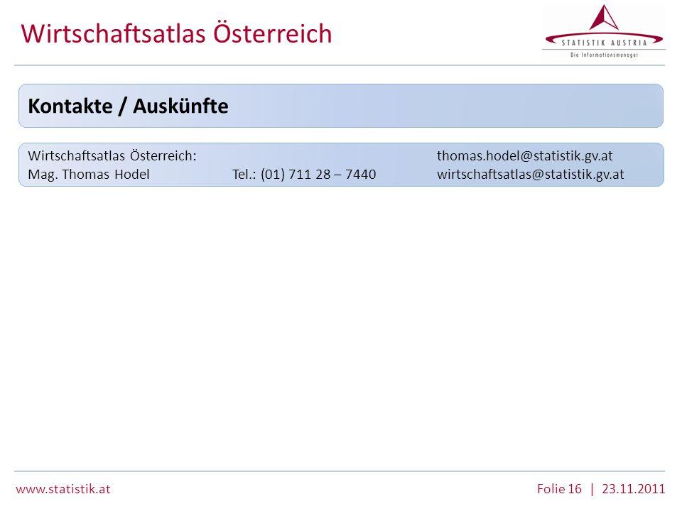 Folie 16 | 23.11.2011 Wirtschaftsatlas Österreich Kontakte / Auskünfte Wirtschaftsatlas Österreich:thomas.hodel@statistik.gv.at Mag. Thomas HodelTel.: