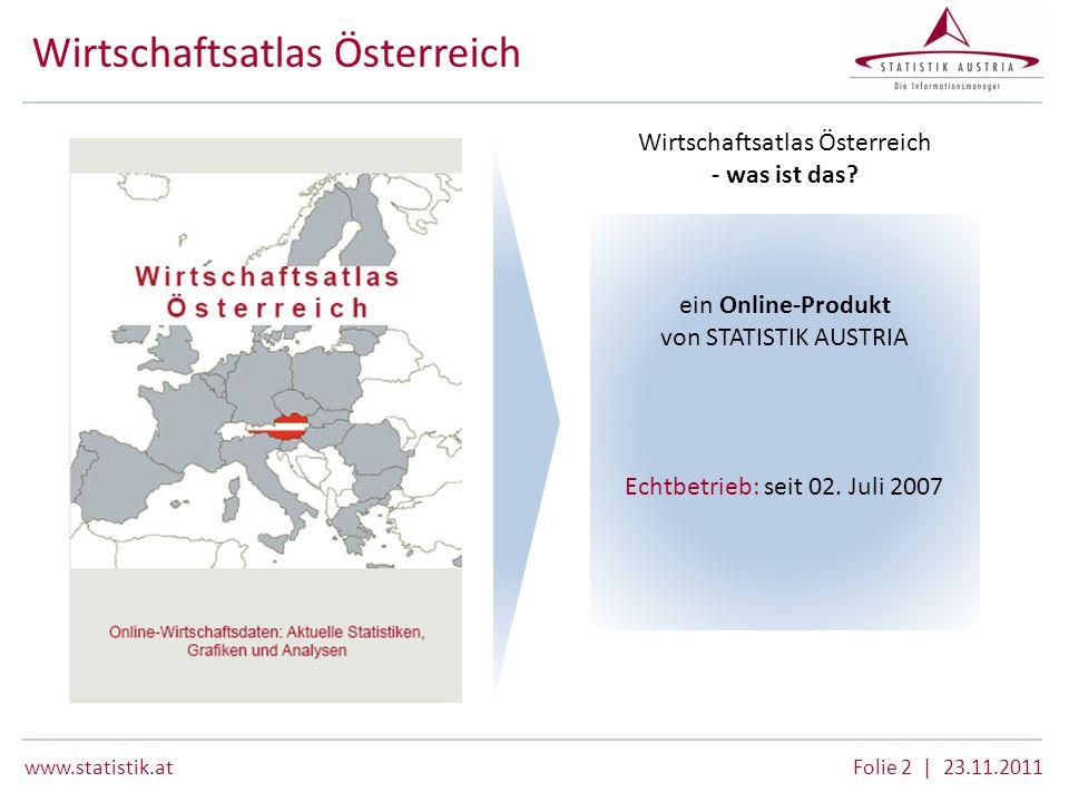www.statistik.atFolie 2 | 23.11.2011 Wirtschaftsatlas Österreich Echtbetrieb: seit 02. Juli 2007 ein Online-Produkt von STATISTIK AUSTRIA Wirtschaftsa