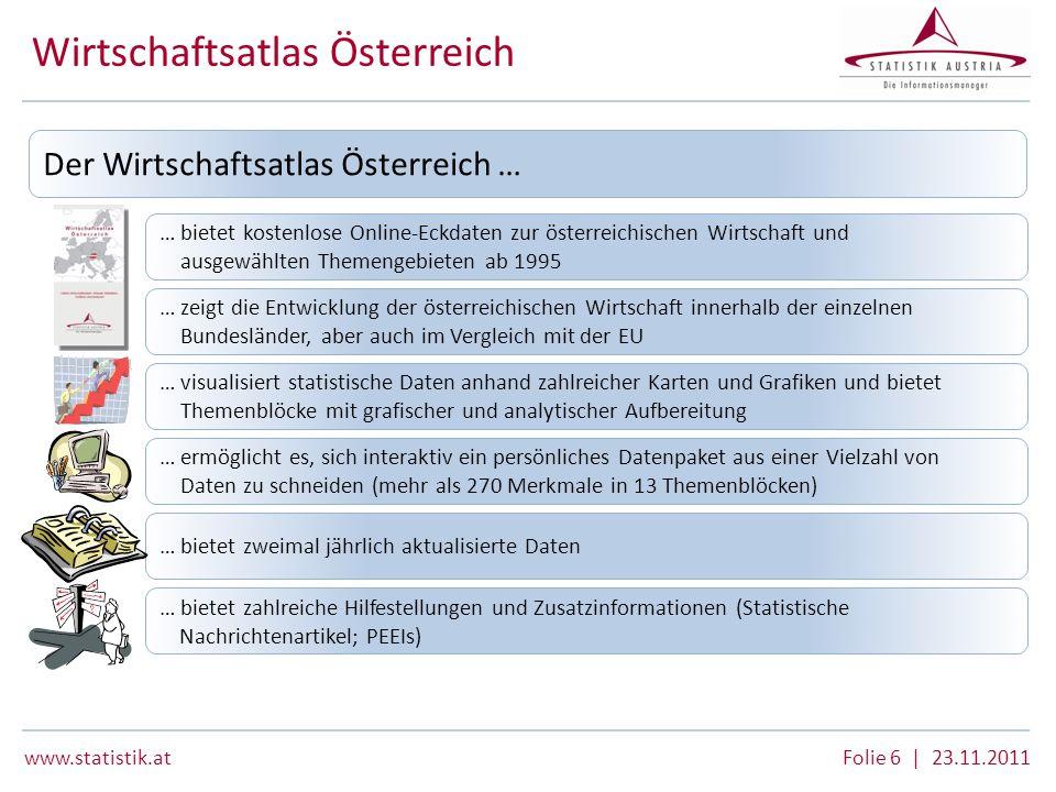 www.statistik.atFolie 6 | 23.11.2011 Der Wirtschaftsatlas Österreich … … bietet kostenlose Online-Eckdaten zur österreichischen Wirtschaft und ausgewä