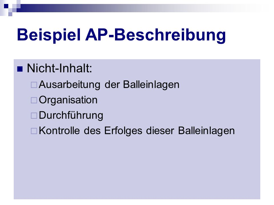 Beispiel AP-Beschreibung Nicht-Inhalt: Ausarbeitung der Balleinlagen Organisation Durchführung Kontrolle des Erfolges dieser Balleinlagen