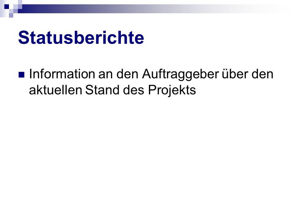 Statusberichte Information an den Auftraggeber über den aktuellen Stand des Projekts