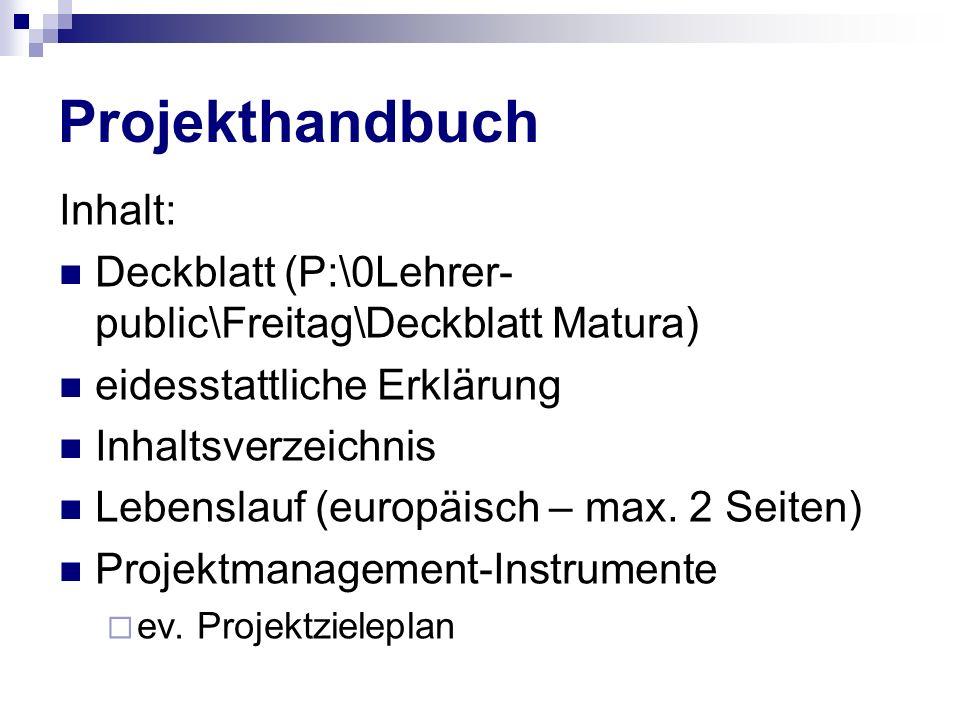 Projekthandbuch Inhalt: Deckblatt (P:\0Lehrer- public\Freitag\Deckblatt Matura) eidesstattliche Erklärung Inhaltsverzeichnis Lebenslauf (europäisch –