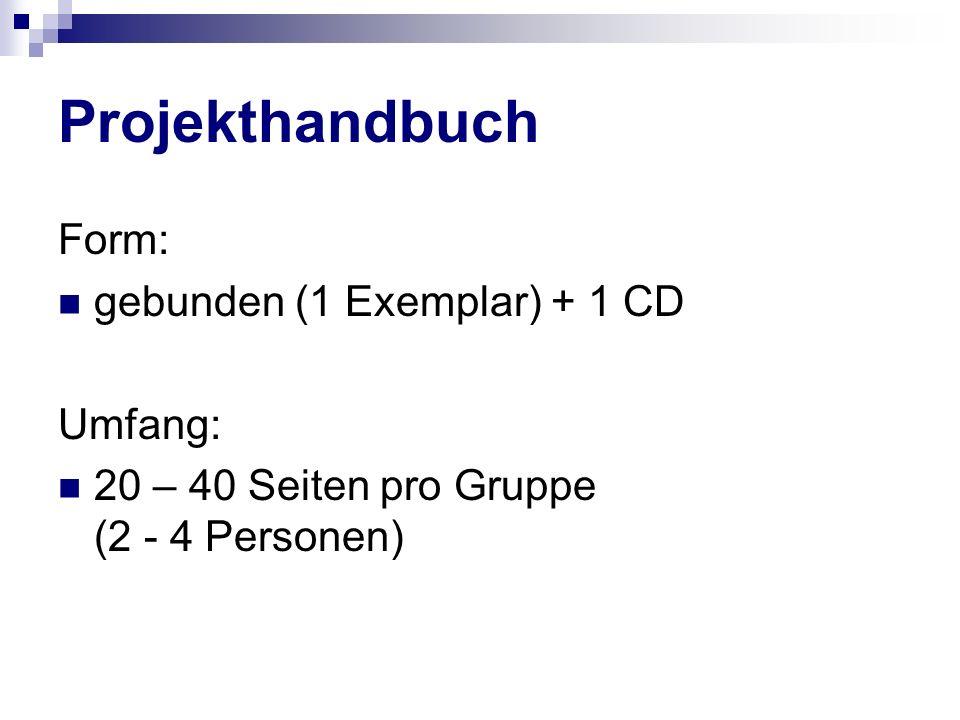 Projekthandbuch Form: gebunden (1 Exemplar) + 1 CD Umfang: 20 – 40 Seiten pro Gruppe (2 - 4 Personen)