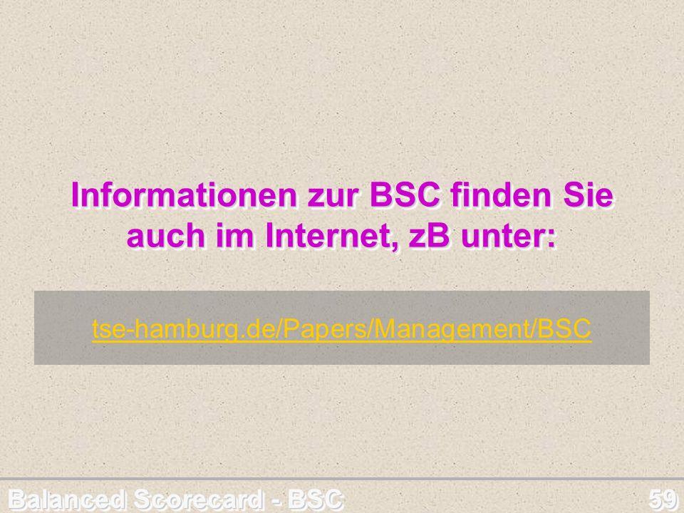 Balanced Scorecard - BSC 59 Informationen zur BSC finden Sie auch im Internet, zB unter: Informationen zur BSC finden Sie auch im Internet, zB unter: