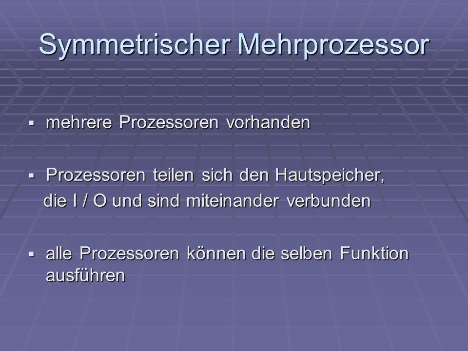 Symmetrischer Mehrprozessor mehrere Prozessoren vorhanden mehrere Prozessoren vorhanden Prozessoren teilen sich den Hautspeicher, Prozessoren teilen s