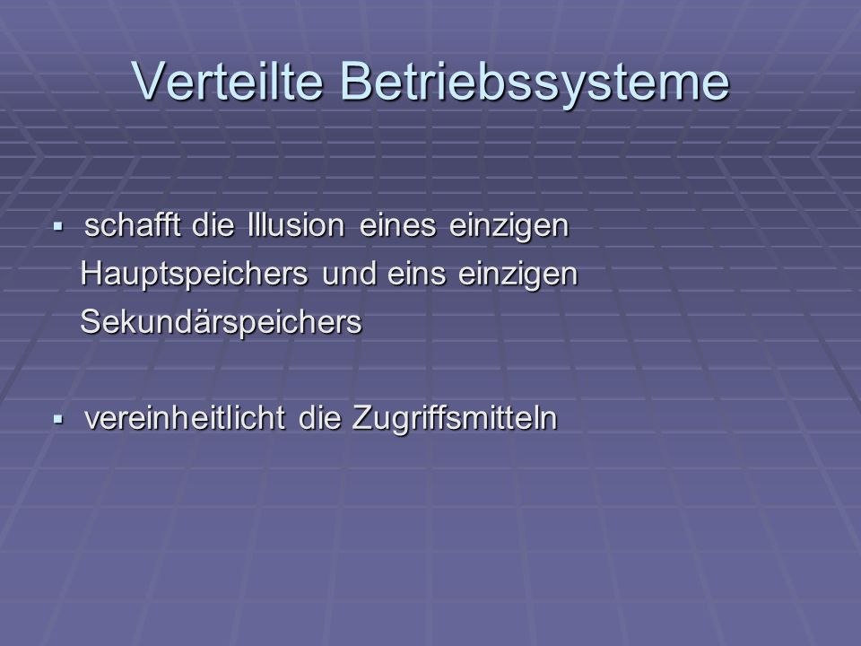 Verteilte Betriebssysteme schafft die Illusion eines einzigen schafft die Illusion eines einzigen Hauptspeichers und eins einzigen Hauptspeichers und