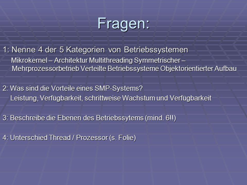 Fragen: 1: Nenne 4 der 5 Kategorien von Betriebssystemen Mikrokernel – Architektur Multithreading Symmetrischer – Mehrprozessorbetrieb Verteilte Betri