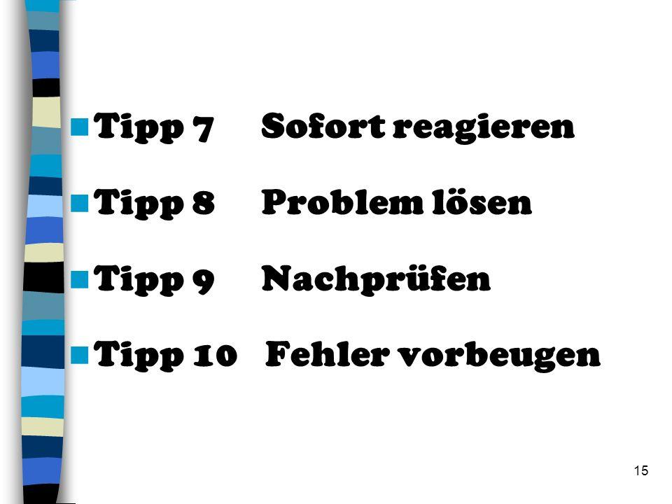 15 Tipp 7 Sofort reagieren Tipp 8 Problem lösen Tipp 9 Nachprüfen Tipp 10 Fehler vorbeugen