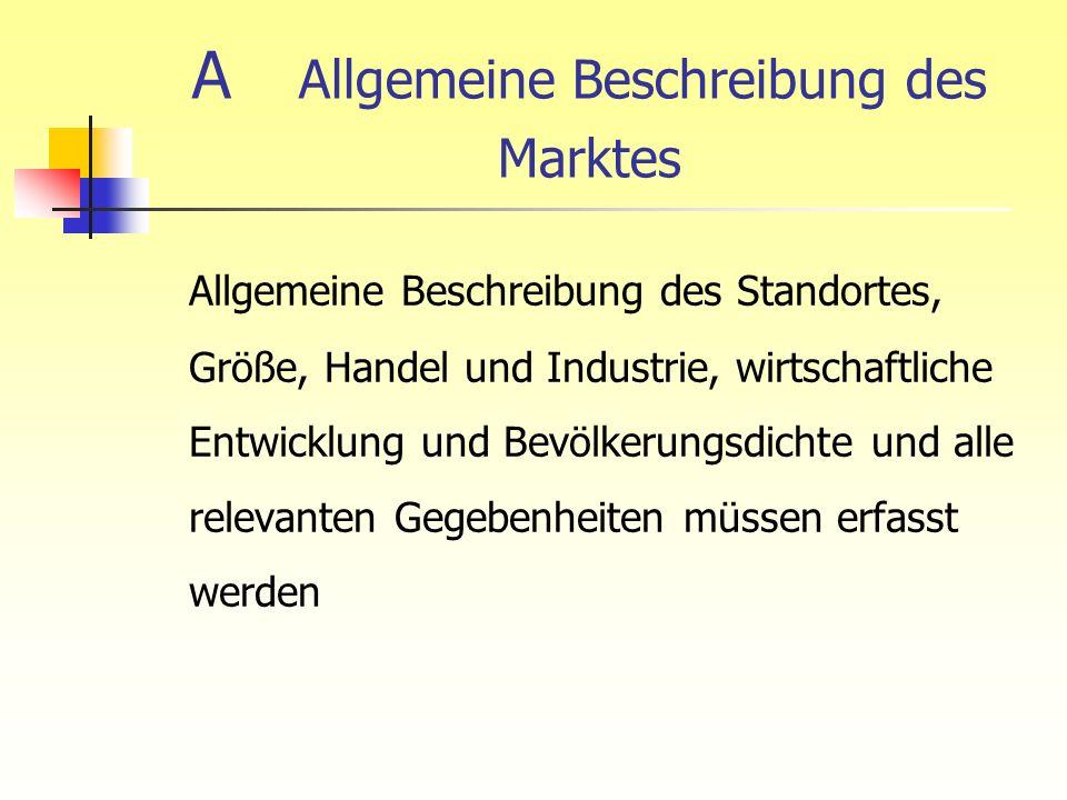 A Allgemeine Beschreibung des Marktes Allgemeine Beschreibung des Standortes, Größe, Handel und Industrie, wirtschaftliche Entwicklung und Bevölkerung