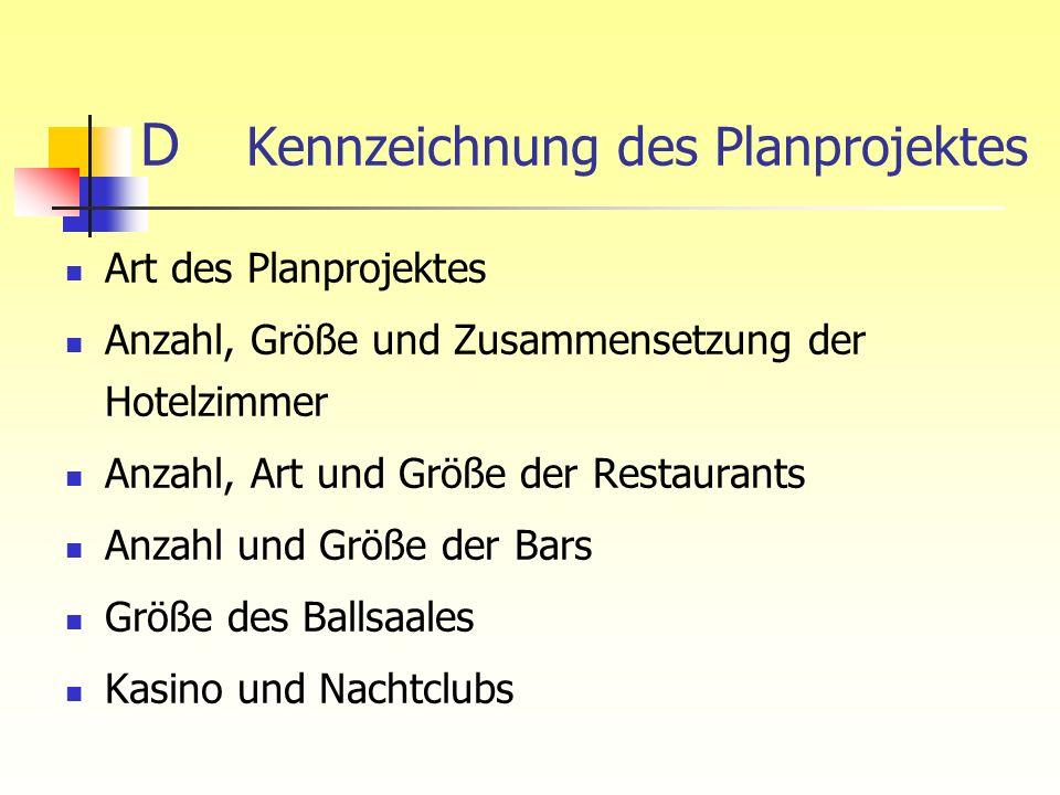 D Kennzeichnung des Planprojektes Art des Planprojektes Anzahl, Größe und Zusammensetzung der Hotelzimmer Anzahl, Art und Größe der Restaurants Anzahl