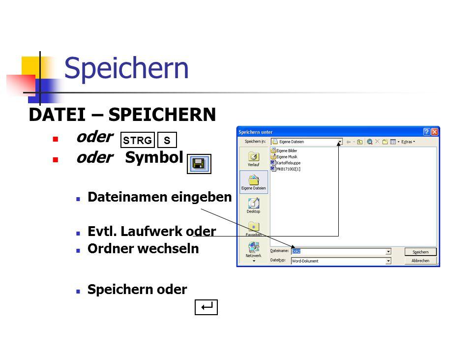 Speichern DATEI – SPEICHERN oder oder Symbol Dateinamen eingeben Evtl. Laufwerk oder Ordner wechseln Speichern oder STRGS