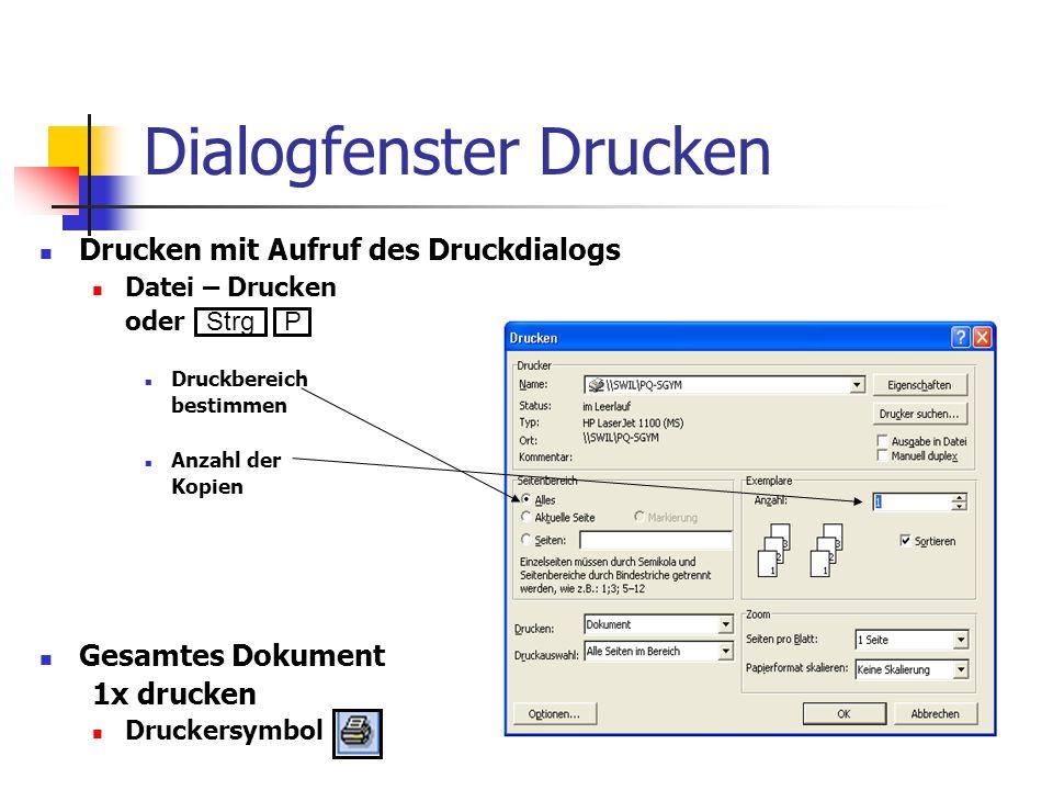 Dialogfenster Drucken Drucken mit Aufruf des Druckdialogs Datei – Drucken oder Druckbereich bestimmen Anzahl der Kopien Gesamtes Dokument 1x drucken D