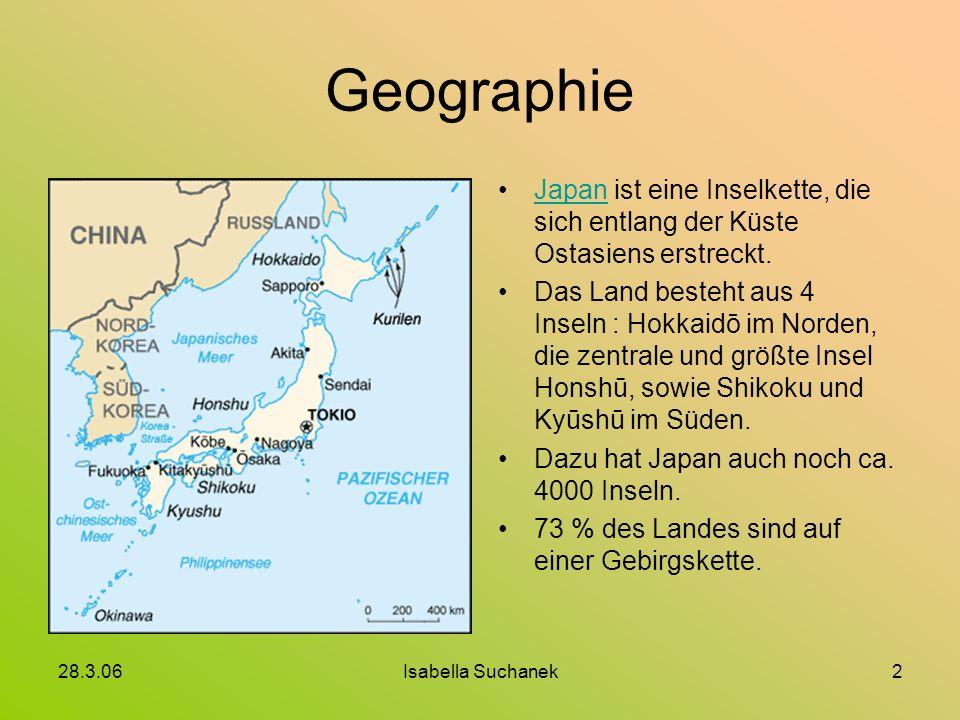 28.3.06Isabella Suchanek2 Geographie Japan ist eine Inselkette, die sich entlang der Küste Ostasiens erstreckt.Japan Das Land besteht aus 4 Inseln : H