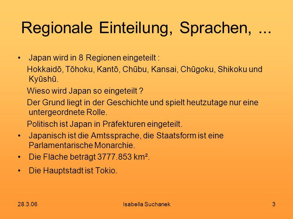 28.3.06Isabella Suchanek3 Regionale Einteilung, Sprachen,... Japan wird in 8 Regionen eingeteilt : Hokkaidō, Tōhoku, Kantō, Chūbu, Kansai, Chūgoku, Sh