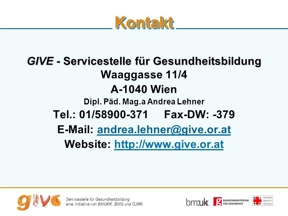 Servicestelle für Gesundheitsbildung eine Initiative von BMUKK, BMG und ÖJRK KontaktKontakt GIVE - Servicestelle für Gesundheitsbildung Waaggasse 11/4 A-1040 Wien Dipl.