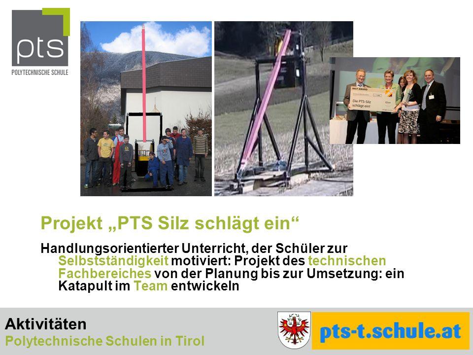 Projekt PTS Silz schlägt ein Handlungsorientierter Unterricht, der Schüler zur Selbstständigkeit motiviert: Projekt des technischen Fachbereiches von der Planung bis zur Umsetzung: ein Katapult im Team entwickeln Aktivitäten Polytechnische Schulen in Tirol