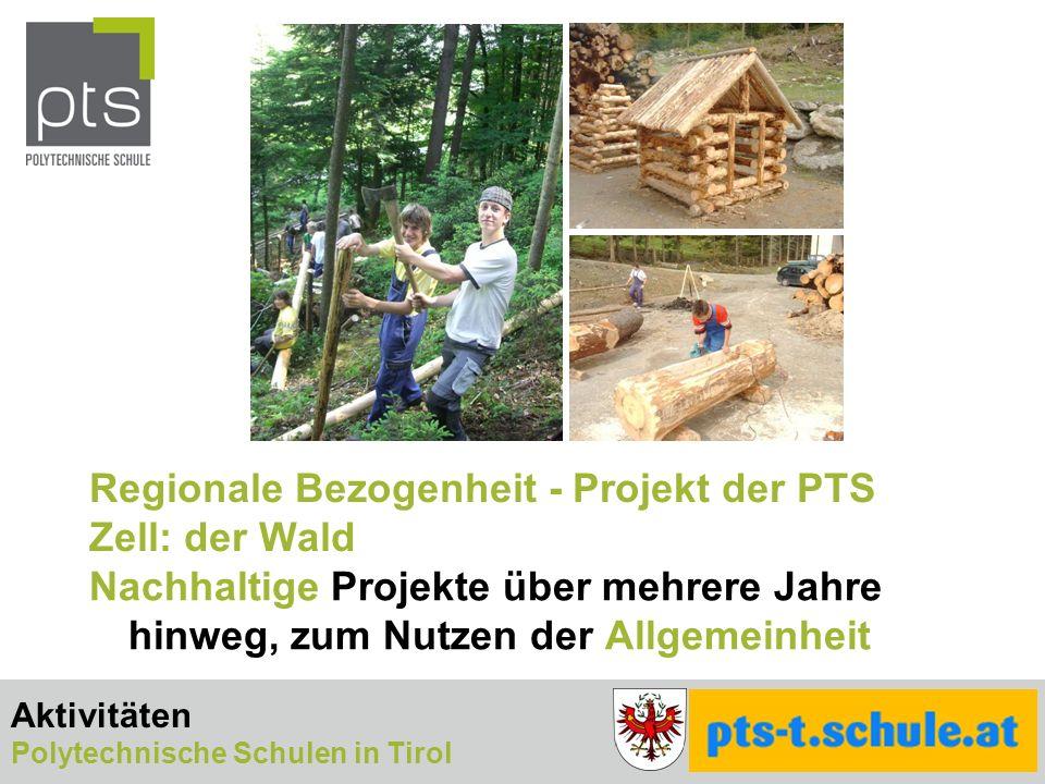 Regionale Bezogenheit - Projekt der PTS Zell: der Wald Nachhaltige Projekte über mehrere Jahre hinweg, zum Nutzen der Allgemeinheit Aktivitäten Polytechnische Schulen in Tirol