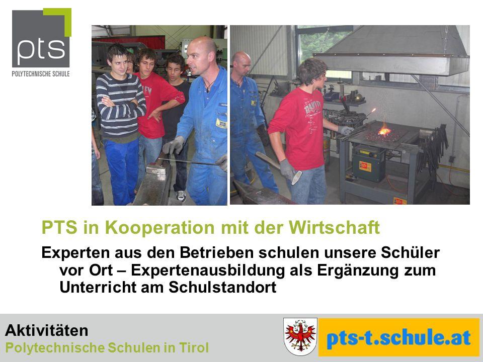 PTS in Kooperation mit der Wirtschaft Experten aus den Betrieben schulen unsere Schüler vor Ort – Expertenausbildung als Ergänzung zum Unterricht am Schulstandort Aktivitäten Polytechnische Schulen in Tirol