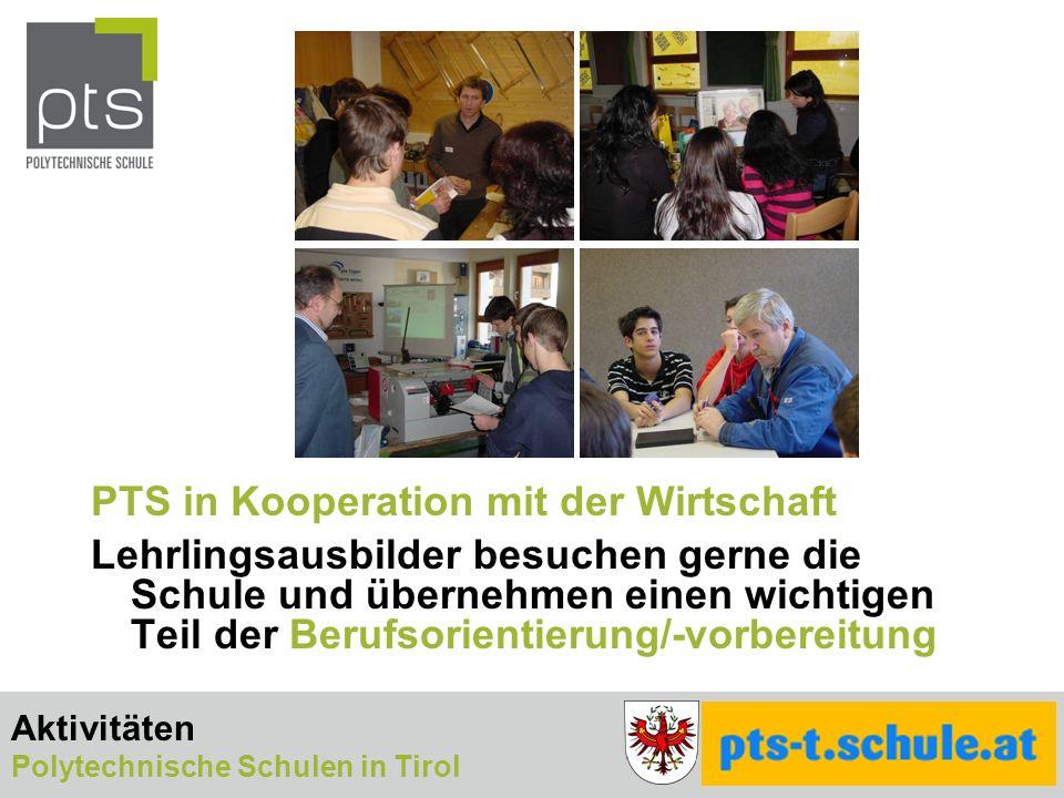 PTS in Kooperation mit der Wirtschaft Lehrlingsausbilder besuchen gerne die Schule und übernehmen einen wichtigen Teil der Berufsorientierung/-vorbereitung Aktivitäten Polytechnische Schulen in Tirol