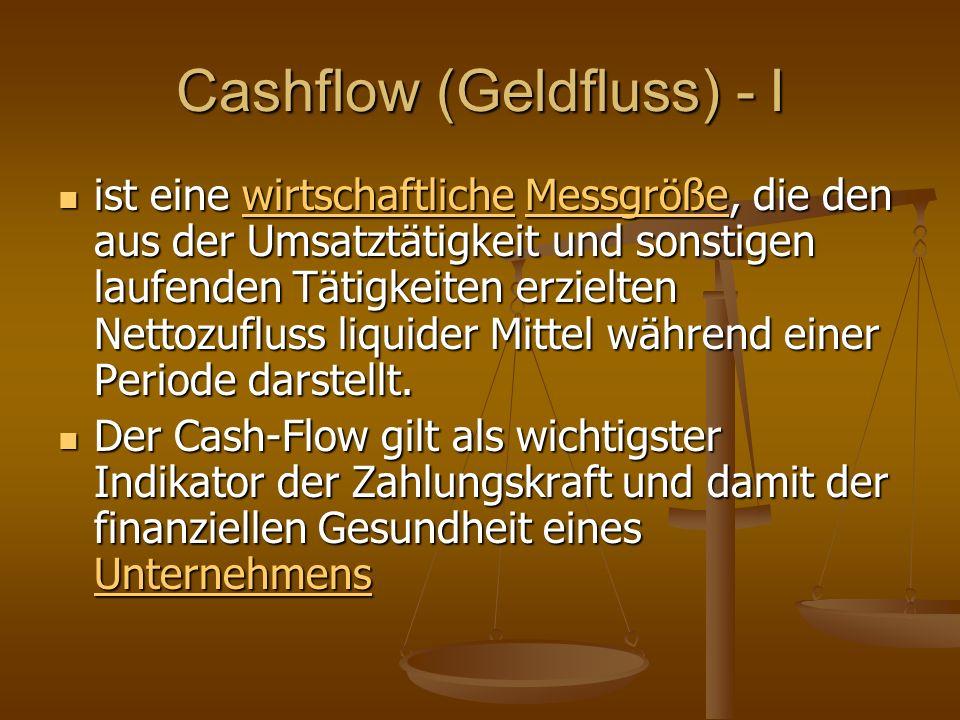Cashflow (Geldfluss) - I ist eine wirtschaftliche Messgröße, die den aus der Umsatztätigkeit und sonstigen laufenden Tätigkeiten erzielten Nettozufluss liquider Mittel während einer Periode darstellt.