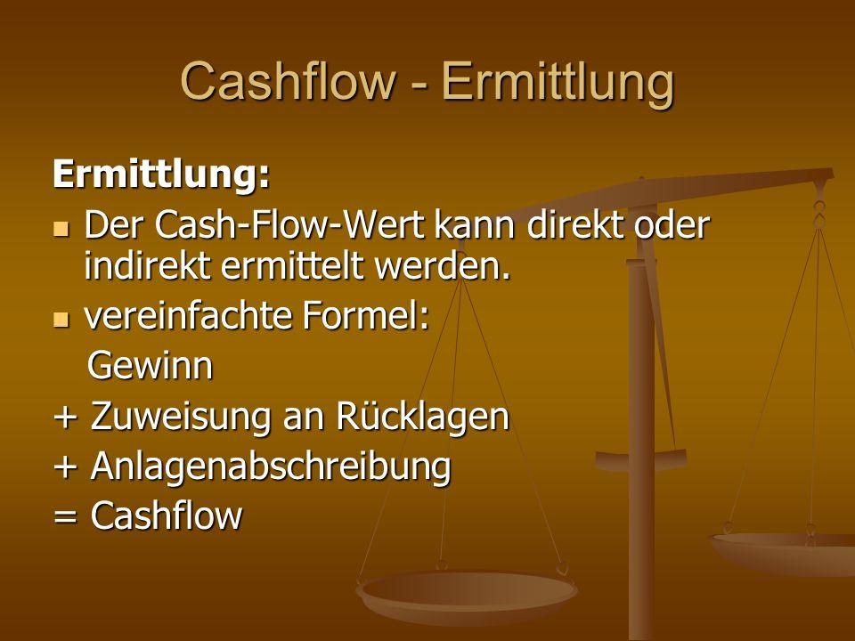 Cashflow - Ermittlung Ermittlung: Der Cash-Flow-Wert kann direkt oder indirekt ermittelt werden. Der Cash-Flow-Wert kann direkt oder indirekt ermittel