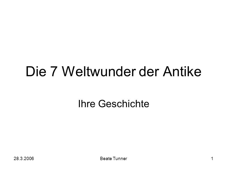 28.3.2006Beate Tunner1 Die 7 Weltwunder der Antike Ihre Geschichte