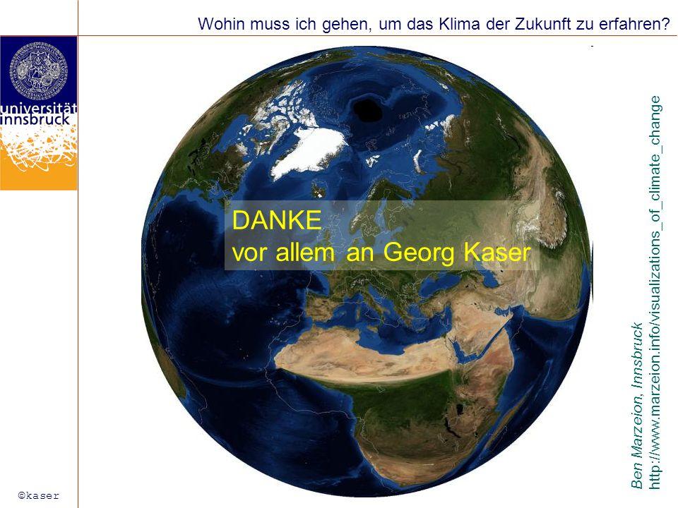 ©kaser Ben Marzeion, Innsbruck http://www.marzeion.info/visualizations_of_climate_change Wohin muss ich gehen, um das Klima der Zukunft zu erfahren? D