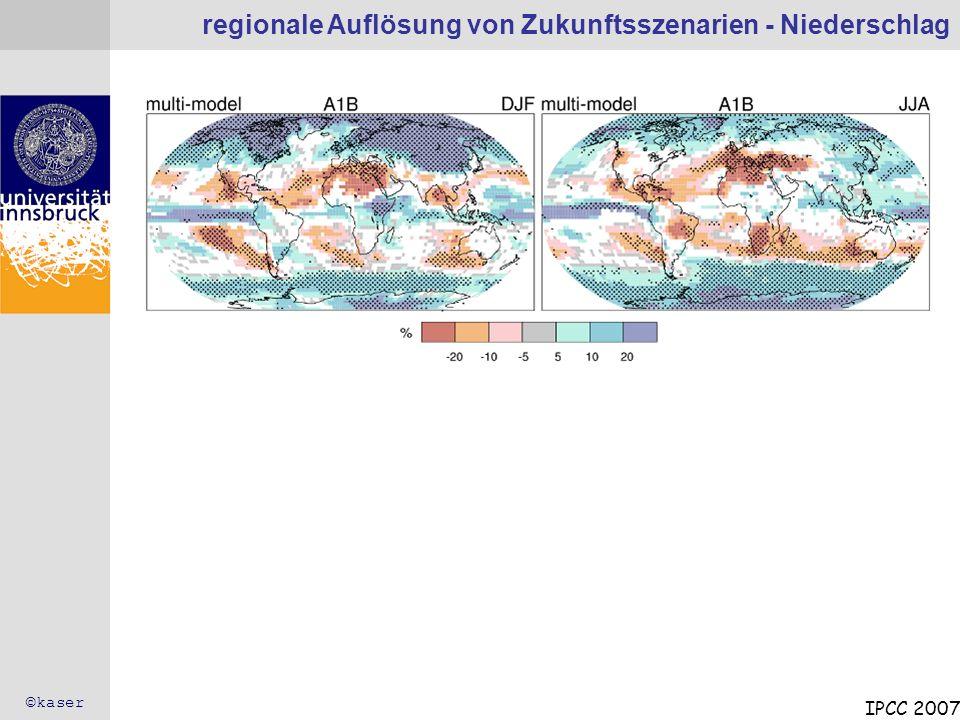 regionale Auflösung von Zukunftsszenarien - Niederschlag IPCC 2007 ©kaser