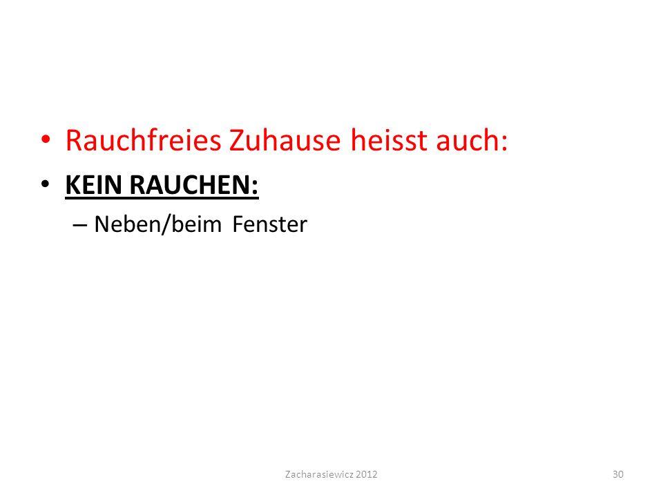 Rauchfreies Zuhause heisst auch: KEIN RAUCHEN: – Neben/beim Fenster Zacharasiewicz 201230