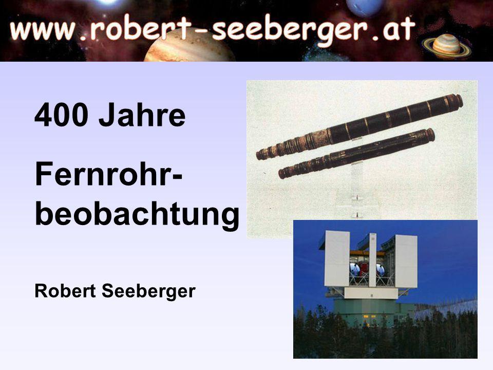 400 Jahre Fernrohr- beobachtung Robert Seeberger