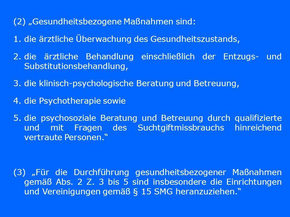 (2) Gesundheitsbezogene Maßnahmen sind: 1.die ärztliche Überwachung des Gesundheitszustands, 2.die ärztliche Behandlung einschließlich der Entzugs- un