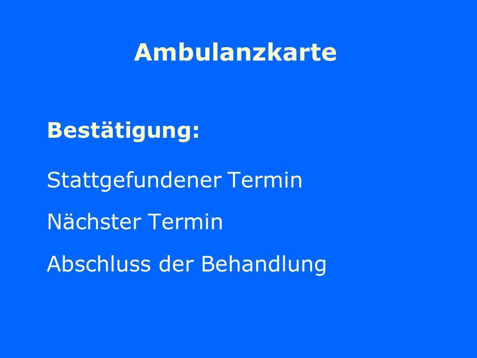 Ambulanzkarte Bestätigung: Stattgefundener Termin Nächster Termin Abschluss der Behandlung
