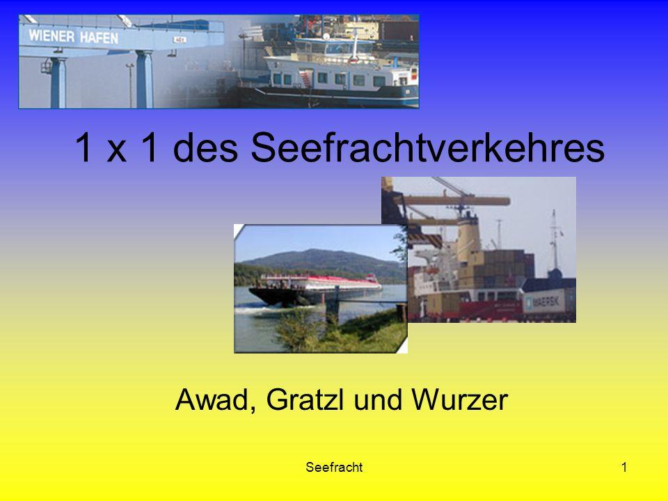Seefracht1 1 x 1 des Seefrachtverkehres Awad, Gratzl und Wurzer