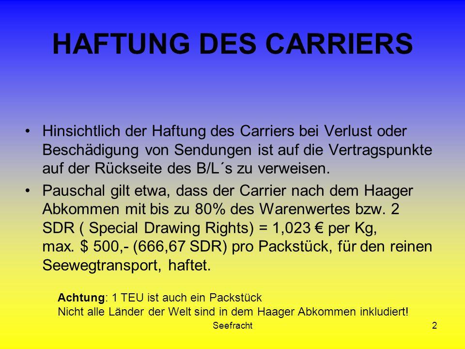 Seefracht2 HAFTUNG DES CARRIERS Hinsichtlich der Haftung des Carriers bei Verlust oder Beschädigung von Sendungen ist auf die Vertragspunkte auf der Rückseite des B/L´s zu verweisen.