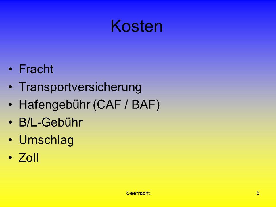 Seefracht5 Kosten Fracht Transportversicherung Hafengebühr (CAF / BAF) B/L-Gebühr Umschlag Zoll