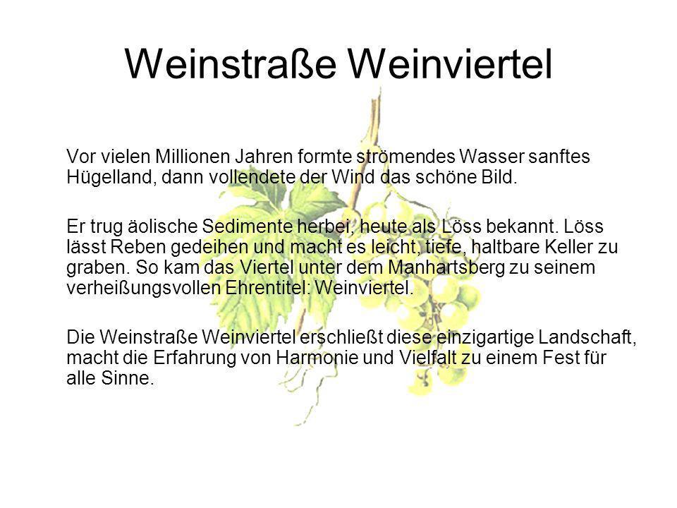 Weinstraße Weinviertel Vor vielen Millionen Jahren formte strömendes Wasser sanftes Hügelland, dann vollendete der Wind das schöne Bild.