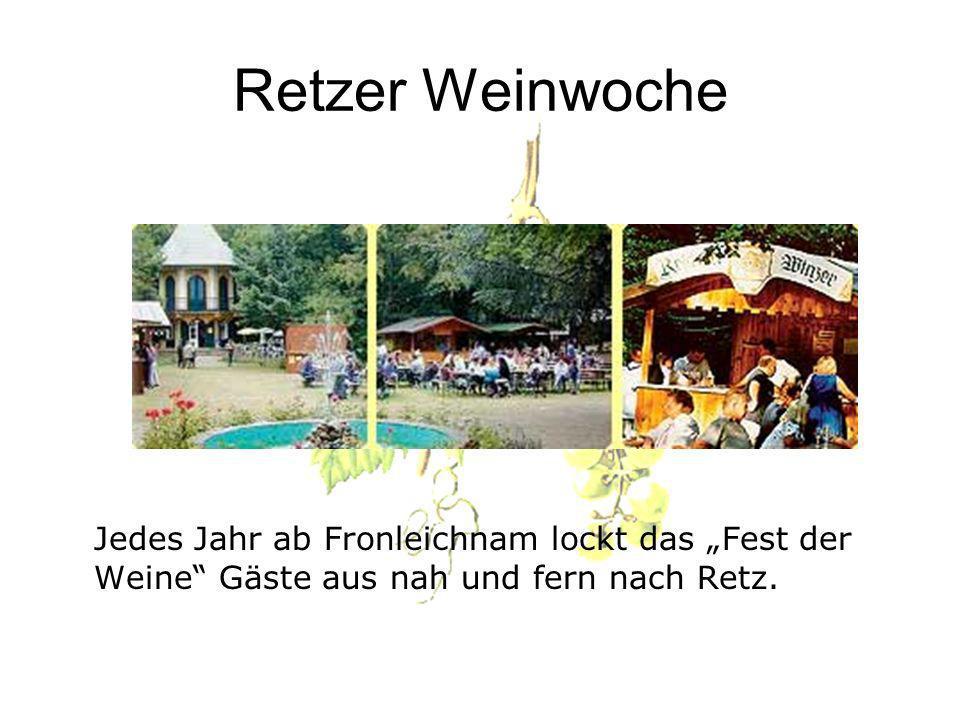 Retzer Weinwoche Jedes Jahr ab Fronleichnam lockt das Fest der Weine Gäste aus nah und fern nach Retz.