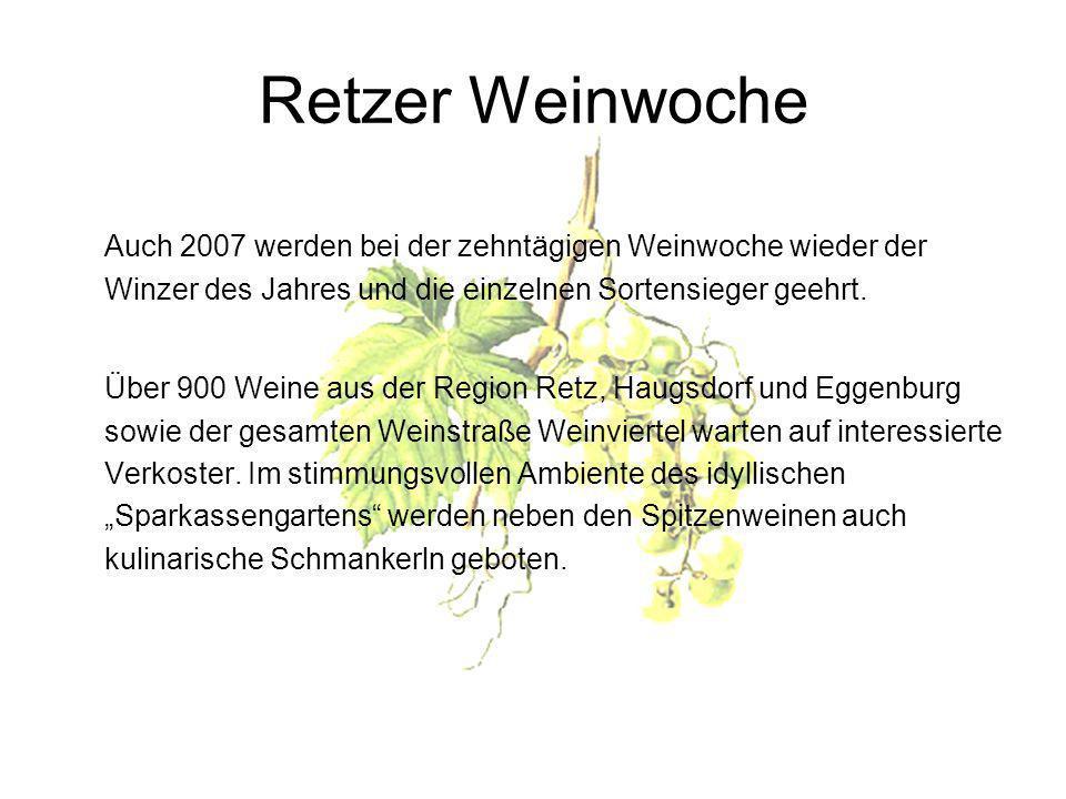 Retzer Weinwoche Auch 2007 werden bei der zehntägigen Weinwoche wieder der Winzer des Jahres und die einzelnen Sortensieger geehrt.