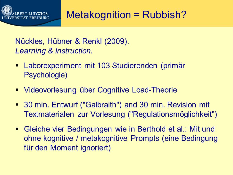 Metakognition = Rubbish? Nückles, Hübner & Renkl (2009). Learning & Instruction. Laborexperiment mit 103 Studierenden (primär Psychologie) Videovorles