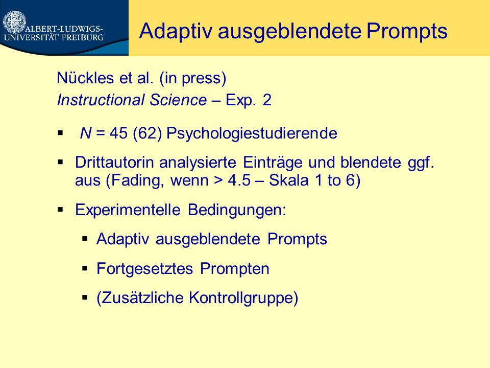 Adaptiv ausgeblendete Prompts Nückles et al. (in press) Instructional Science – Exp. 2 N = 45 (62) Psychologiestudierende Drittautorin analysierte Ein