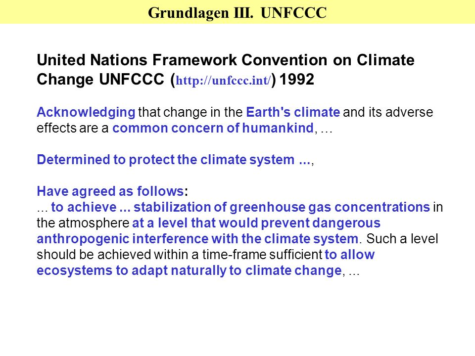 United Nations Framework Convention on Climate Change UNFCCC ( http://unfccc.int/ ) 1992 Acknowledging that change in the Earth's climate and its adve