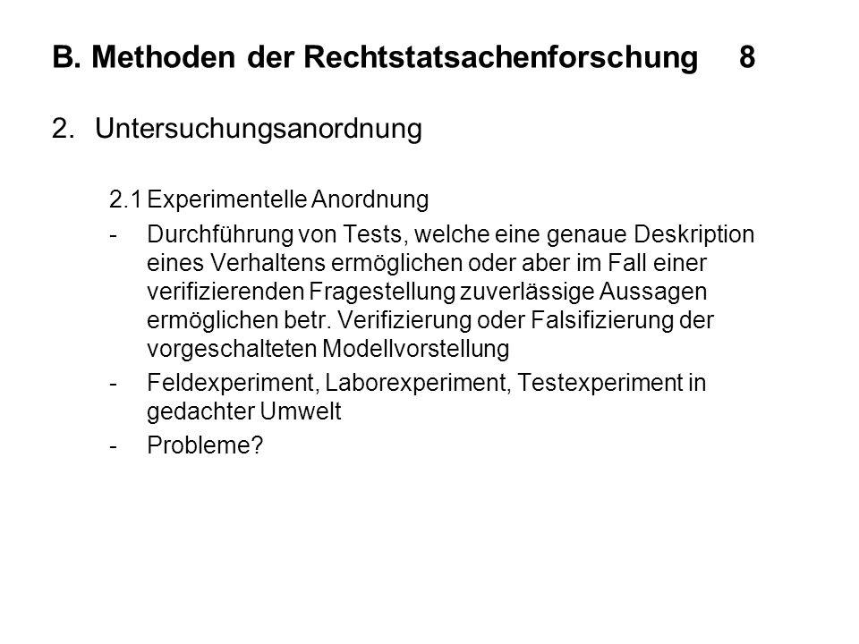 B. Methoden der Rechtstatsachenforschung8 2.Untersuchungsanordnung 2.1Experimentelle Anordnung -Durchführung von Tests, welche eine genaue Deskription