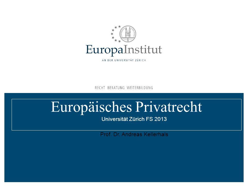 Europäisches Privatrecht Universität Zürich FS 2013 Prof. Dr. Andreas Kellerhals