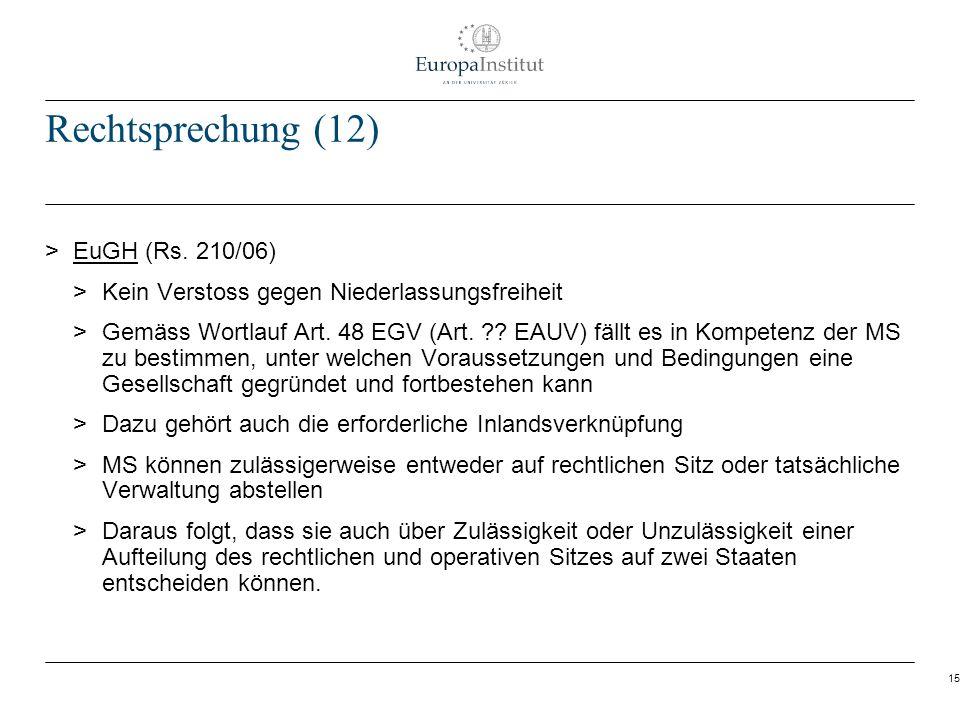 15 Rechtsprechung (12) > EuGH (Rs. 210/06) > Kein Verstoss gegen Niederlassungsfreiheit > Gemäss Wortlauf Art. 48 EGV (Art. ?? EAUV) fällt es in Kompe